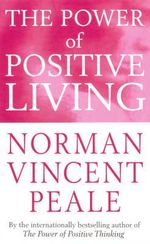 The Power of Positive Living : Personal development - Norman Vincent Peale