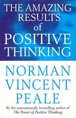 The Amazing Results of Positive Thinking : Personal Development Ser. - Norman Vincent Peale