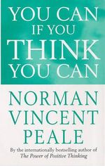 You Can If You Think You Can : Personal development - Norman Vincent Peale
