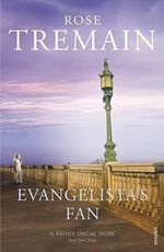 Evangelista's Fan - Rose Tremain