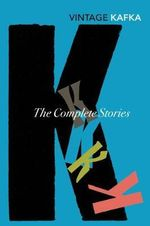 Complete Short Stories  : Vintage Classics - Franz Kafka