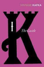 The Castle : Vintage Classics - Franz Kafka