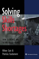 Solving Skills Shortages : How to Retain and Recruit Skilled People - Hilton Catt