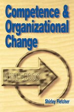 Competence and Organisational Change : A Handbook - Shirley Fletcher