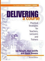 Delivering a Course : Practical Strategies for Teachers, Lecturers and Trainers - Ian Forsyth