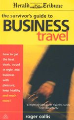 The Survivor's Guide to Business Travel - Roger Collis