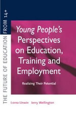 Young People's Perspectives on Education, Training and Employment : Realising Their Potential - Lorna Unwin