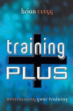 Training Plus : Revitalizing Your Training - Brian Clegg