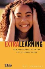 Extra Learning : Out of School Learning and Study Support in Practice - Kay Andrews
