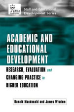 Academic and Educational Development : Research, Evaluation and Changing Practice in Higher Education