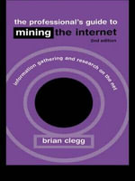 The Professional's Guide to Mining the Internet : Infromation Gathering and Research on the Net - Brian Clegg