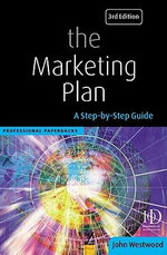 The Marketing Plan : A Step-by-step Guide - John Westwood