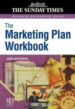 The Marketing Plan Workbook - John Westwood
