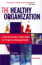 The Healthy Organization : A Revolutionary Approach to People & Management - Brian Dive