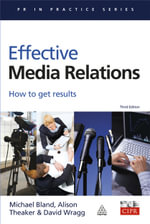 Effective Media Relations : How to Get Results - David Wragg