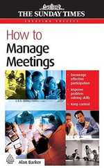 How to Manage Meetings : CREATING SUCCESS - Alan Barker