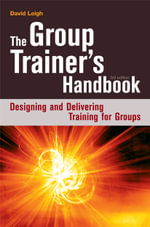The Group Trainer's Handbook : Designing and Delivering Training for Groups - David Leigh