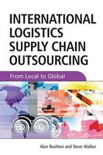 International Logistics and Supply Chain Outsourcing : From Local to Global - Alan Rushton