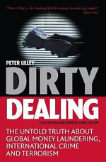 Dirty Dealing : The Untold Truth about Global Money Laundering, International Crime and Terrorism - Peter Lilley