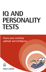 IQ and Personality Tests : Assess and Improve Your Creativity, Aptitude and Intelligence - Philip J. Carter