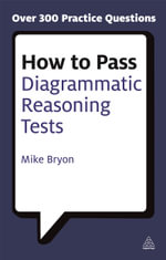 How to Pass Diagrammatic Reasoning Tests : Essential Practice for Abstract, Input Type and Spatial Reasoning Tests - Mike Bryon