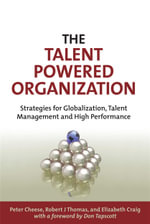 The Talent Powered Organization : Strategies for Globalization, Talent Management and High Performance - Peter Cheese