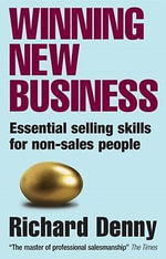 Winning New Business : Essential Selling Skills for Non-sales People - Richard Denny