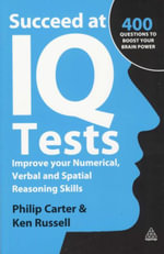 Succeed at IQ Tests : Improve Your Numerical, Verbal and Spatial Reasoning Skills - Philip J. Carter