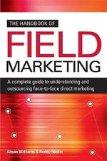The Handbook of Field Marketing : A Complete Guide to Understanding and Outsourcing Face-to-Face Direct Marketing - Alison Williams