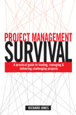 Project Management Survival : A Practical Guide to Leading, Managing and Delivering Challenging Projects - Richard A.D. Jones