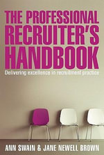 The Professional Recruiter's Handbook : Delivering Excellence in Recruitment Practice - Jane Newell-Brown
