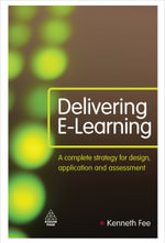 Delivering E-learning : A Complete Strategy for Design, Application and Assessment - Kenneth Fee