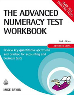 The Advanced Numeracy Test Workbook : Review Key Quantative Operations and Practice for Accounting and Business Tests - Advanced Level - 2nd Edition - Mike Bryon