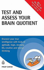 Test and Assess Your Brain Quotient : Discover Your True Intelligence with Tests of Aptitude, Logic, Memory, EQ, Creative and Lateral Thinking - Philip J. Carter