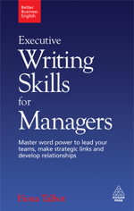 Executive Writing Skills for Managers : Master Word Power to Lead Your Teams, Make Strategic Links and Develop Relationships - Fiona Talbot
