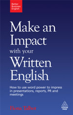 Make an Impact with Your Written English :  How to Use Word Power to Impress in Presentations, Reports, PR and Meetings - Fiona Talbot