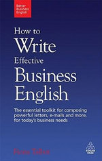 How to Write Effective Business English : The Essential Toolkit for Composing Powerful Letters, Emails and More, for Today's Business Needs - Fiona Talbot
