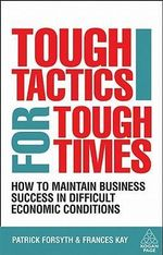 Tough Tactics for Tough Times : How to Maintain Business Success in Difficult Economic Conditions - Patrick Forsyth