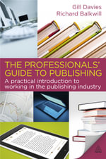 The Professionals' Guide to Publishing : A Practical Introduction to Working in the Publishing Industry - Gill Davies