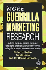 More Guerrilla Marketing Reseach : Asking the right people, the right questions, the right way, and ... - Robert J. Kaden