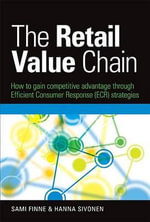 The Retail Value Chain : How to Gain Competitive Advantage through Efficient Consumer Response (ECR) Strategies - Sami Finne