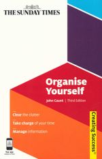 Organise Yourself : Creating Success - 3rd Edition - John Caunt