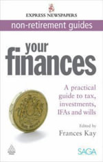 Your Finances : A Practical Guide to Tax, Investments, IFAs and Wills - Frances Kay