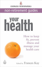 Your Health : How to Keep Fit, Prevent Illness and Manage Your Health Care - Frances Kay