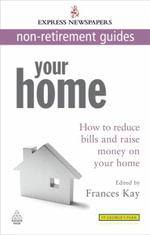Your Home : How to Reduce Bills and Raise Money on Your Home - Frances Kay