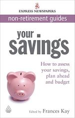Your Savings : How to Assess Your Savings, Plan Ahead and Budget - Frances Kay
