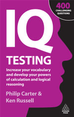 IQ Testing : Increase Your Vocabulary and Develop Your Powers of Calculation and Logical Reasoning : Increase Your Vocabulary and Develop Your Powers of Calculation and Logical Reasoning - Ken Russell