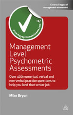 Management Level Psychometric Assessments : Over 400 Numerical, Verbal and Non-verbal Practice Questions to Help You Land That Senior Job - Mike Bryon