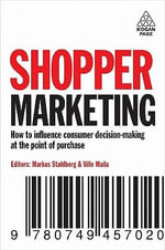 Shopper Marketing : How to Increase Purchase Decisions at the Point of Sale - Markus Stahlberg