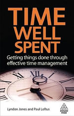 Time Well Spent : Getting Things Done Through Effective Time Management - Lyndon Jones